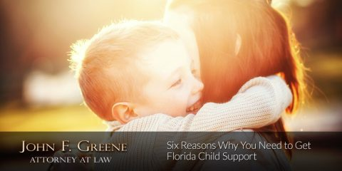 Six Reasons Why You Need to Get Florida Child Support