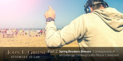Spring Breakers Beware - Part 2 - Consequences of an Underage Drinking Guilty Plea or Conviction