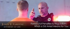 Florida DUI Penalties & Regulations – What a DUI Arrest Means for You
