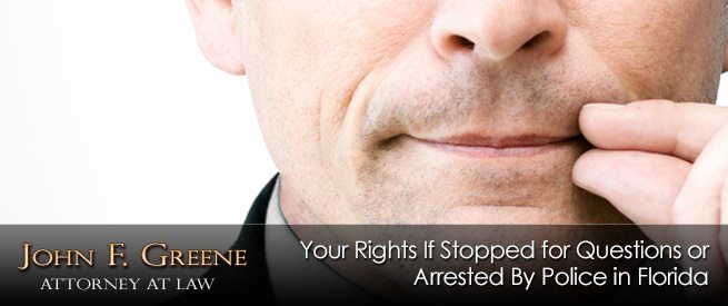 Your Rights If Stopped for Questions or Arrested By Police in Florida