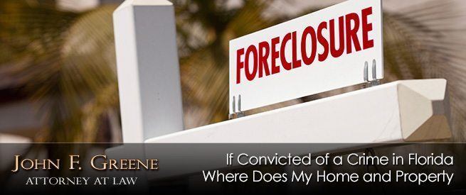 If Convicted of a Crime in Florida Where Does My Home and Property Go?