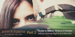Guide to Military Divorce in Florida - Part 3 - A Military Spouses Rights and Benefits