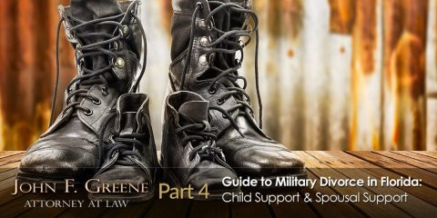 Guide to Military Divorce in Florida - Part 4 - Child Support & Spousal Support