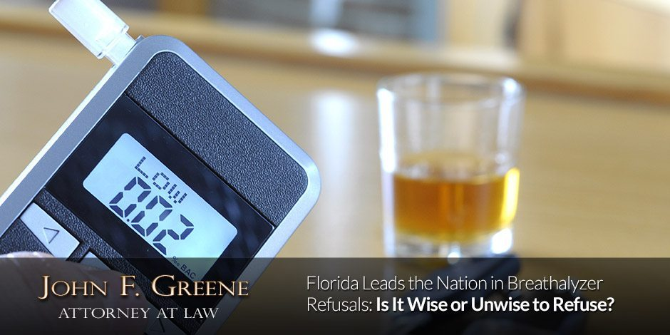 Florida Leads the Nation in Breathalyzer Refusals: Is It Wise or Unwise to Refuse?
